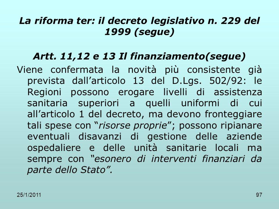 25/1/201197 La riforma ter: il decreto legislativo n. 229 del 1999 (segue) Artt. 11,12 e 13 Il finanziamento(segue) Viene confermata la novità più con
