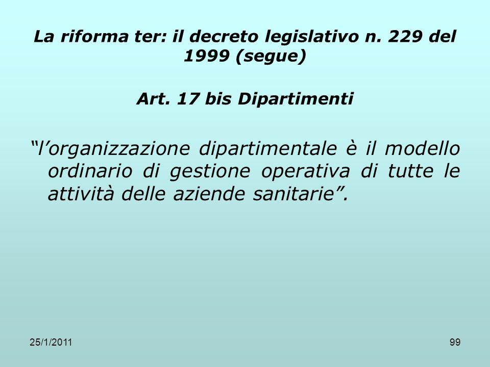 25/1/201199 La riforma ter: il decreto legislativo n. 229 del 1999 (segue) Art. 17 bis Dipartimenti lorganizzazione dipartimentale è il modello ordina