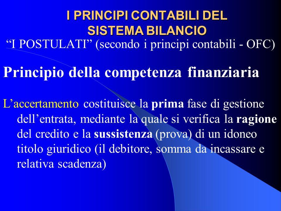 I PRINCIPI CONTABILI DEL SISTEMA BILANCIO I POSTULATI (secondo i principi contabili - OFC) Principio della competenza finanziaria Laccertamento costit