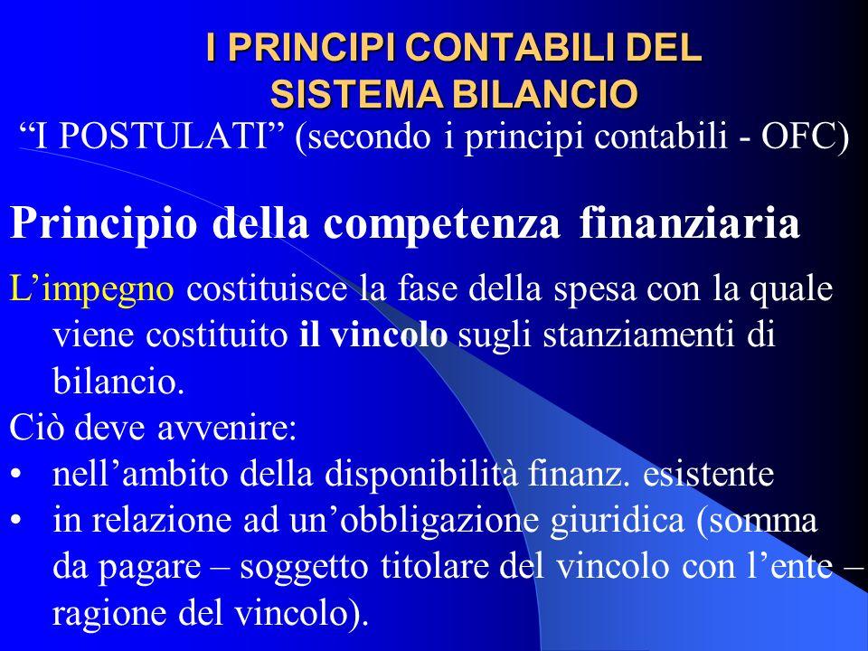 I PRINCIPI CONTABILI DEL SISTEMA BILANCIO I POSTULATI (secondo i principi contabili - OFC) Principio della competenza finanziaria Limpegno costituisce