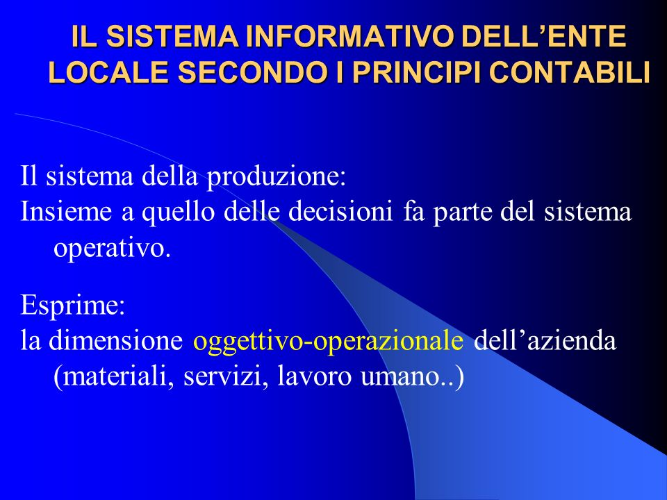 IL SISTEMA INFORMATIVO DELLENTE LOCALE SECONDO I PRINCIPI CONTABILI Il sistema della produzione: Insieme a quello delle decisioni fa parte del sistema