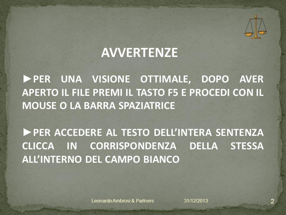 PER UNA VISIONE OTTIMALE, DOPO AVER APERTO IL FILE PREMI IL TASTO F5 E PROCEDI CON IL MOUSE O LA BARRA SPAZIATRICE PER ACCEDERE AL TESTO DELLINTERA SENTENZA CLICCA IN CORRISPONDENZA DELLA STESSA ALLINTERNO DEL CAMPO BIANCO 31/12/2013 2 Leonardo Ambrosi & Partners AVVERTENZE