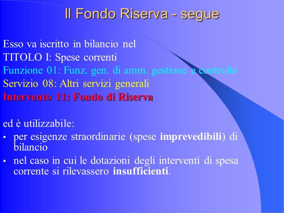 Il Fondo Riserva - segue Esso va iscritto in bilancio nel TITOLO I: Spese correnti Funzione 01: Funz.