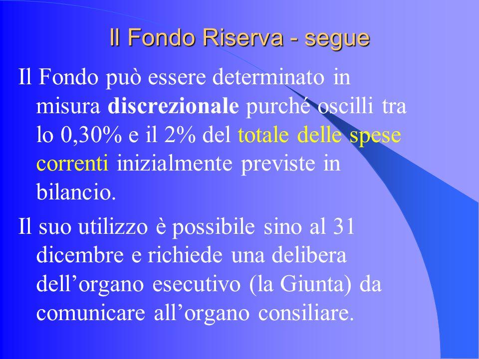 Il Fondo Riserva - segue Il Fondo può essere determinato in misura discrezionale purché oscilli tra lo 0,30% e il 2% del totale delle spese correnti inizialmente previste in bilancio.