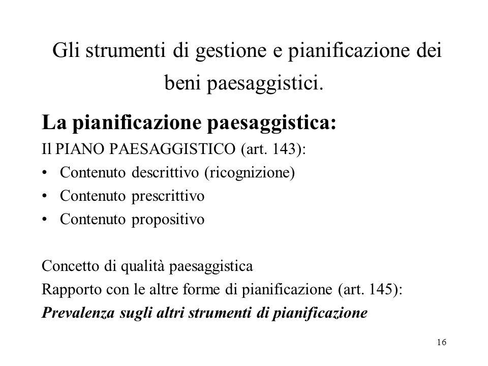 16 Gli strumenti di gestione e pianificazione dei beni paesaggistici. La pianificazione paesaggistica: Il PIANO PAESAGGISTICO (art. 143): Contenuto de