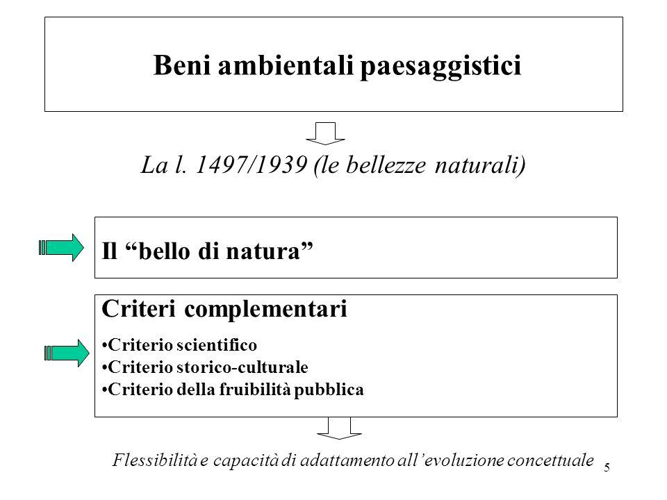 5 Beni ambientali paesaggistici La l. 1497/1939 (le bellezze naturali) Il bello di natura Criteri complementari Criterio scientifico Criterio storico-