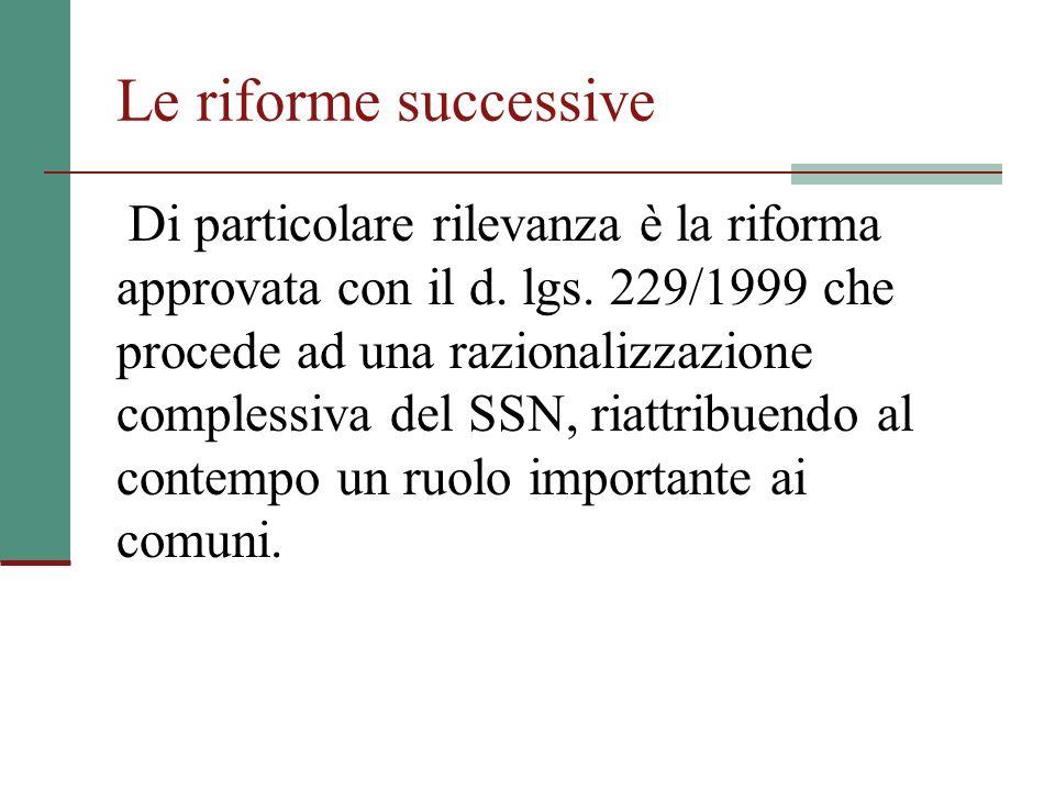 Le riforme successive Di particolare rilevanza è la riforma approvata con il d. lgs. 229/1999 che procede ad una razionalizzazione complessiva del SSN