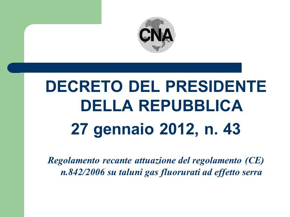 DECRETO DEL PRESIDENTE DELLA REPUBBLICA 27 gennaio 2012, n. 43 Regolamento recante attuazione del regolamento (CE) n.842/2006 su taluni gas fluorurati