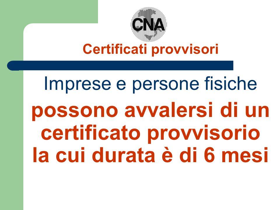 Certificati provvisori Imprese e persone fisiche possono avvalersi di un certificato provvisorio la cui durata è di 6 mesi