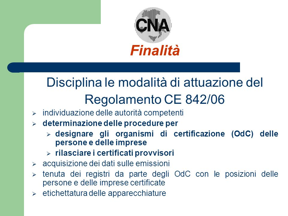 Finalità Disciplina le modalità di attuazione del Regolamento CE 842/06 individuazione delle autorità competenti determinazione delle procedure per de