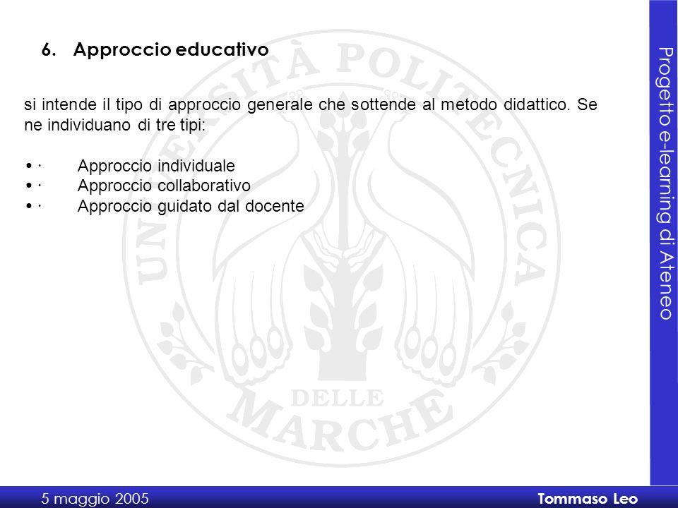 Progetto e-learning di Ateneo 5 maggio 2005 Tommaso Leo si intende il tipo di approccio generale che sottende al metodo didattico.