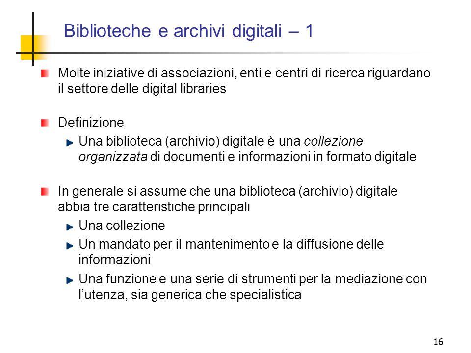 16 Molte iniziative di associazioni, enti e centri di ricerca riguardano il settore delle digital libraries Definizione Una biblioteca (archivio) digi
