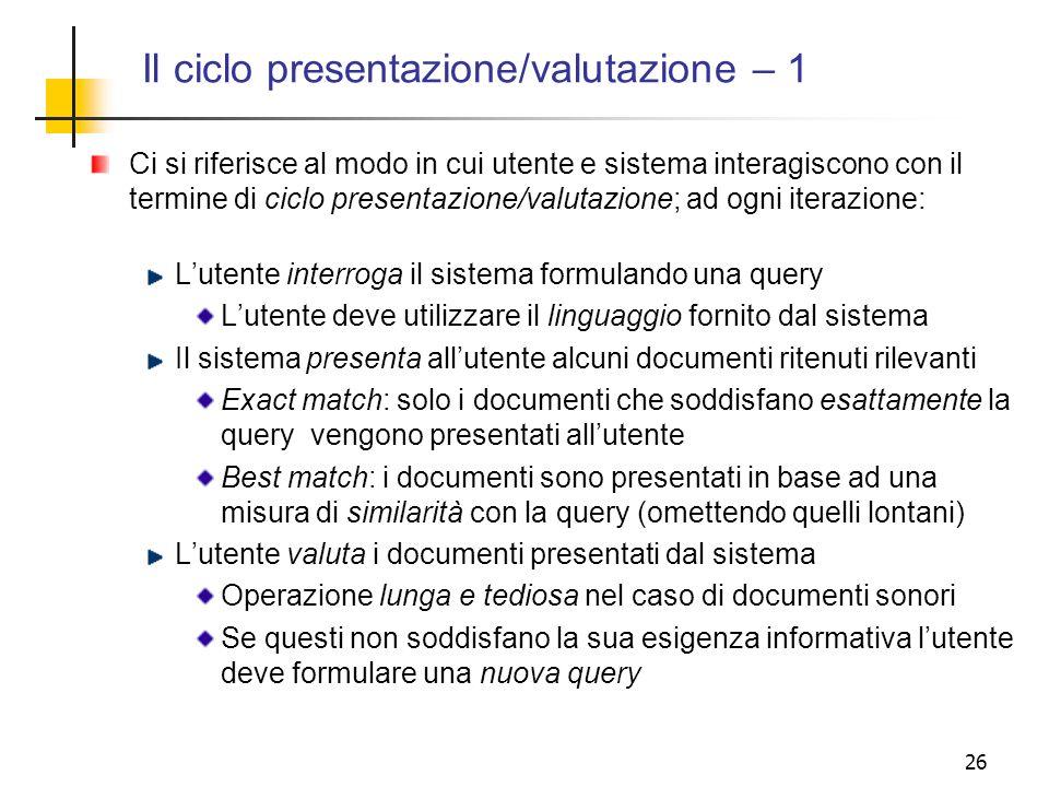 26 Il ciclo presentazione/valutazione – 1 Ci si riferisce al modo in cui utente e sistema interagiscono con il termine di ciclo presentazione/valutazi