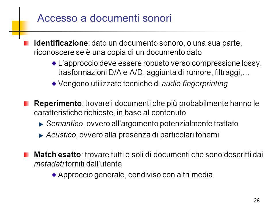 28 Accesso a documenti sonori Identificazione: dato un documento sonoro, o una sua parte, riconoscere se è una copia di un documento dato Lapproccio d