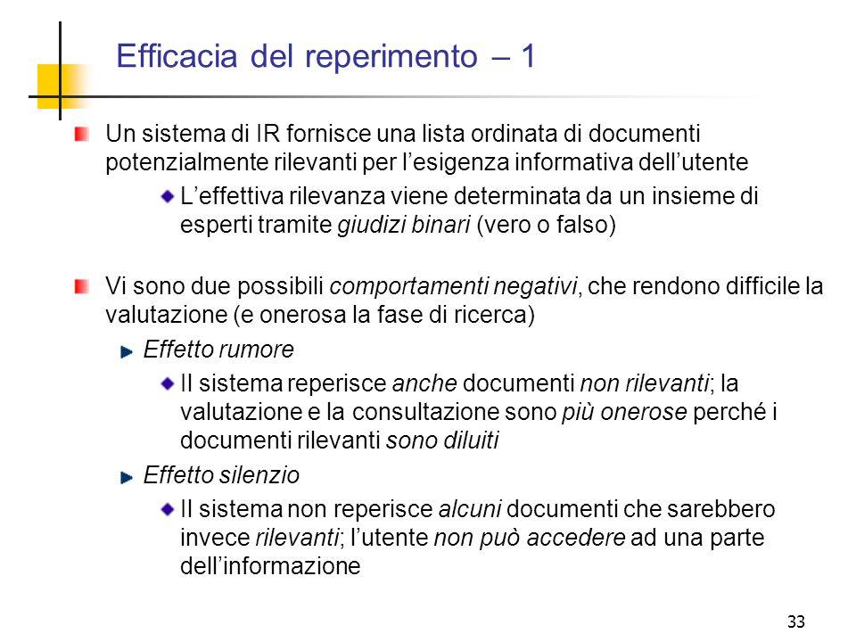 33 Efficacia del reperimento – 1 Un sistema di IR fornisce una lista ordinata di documenti potenzialmente rilevanti per lesigenza informativa delluten