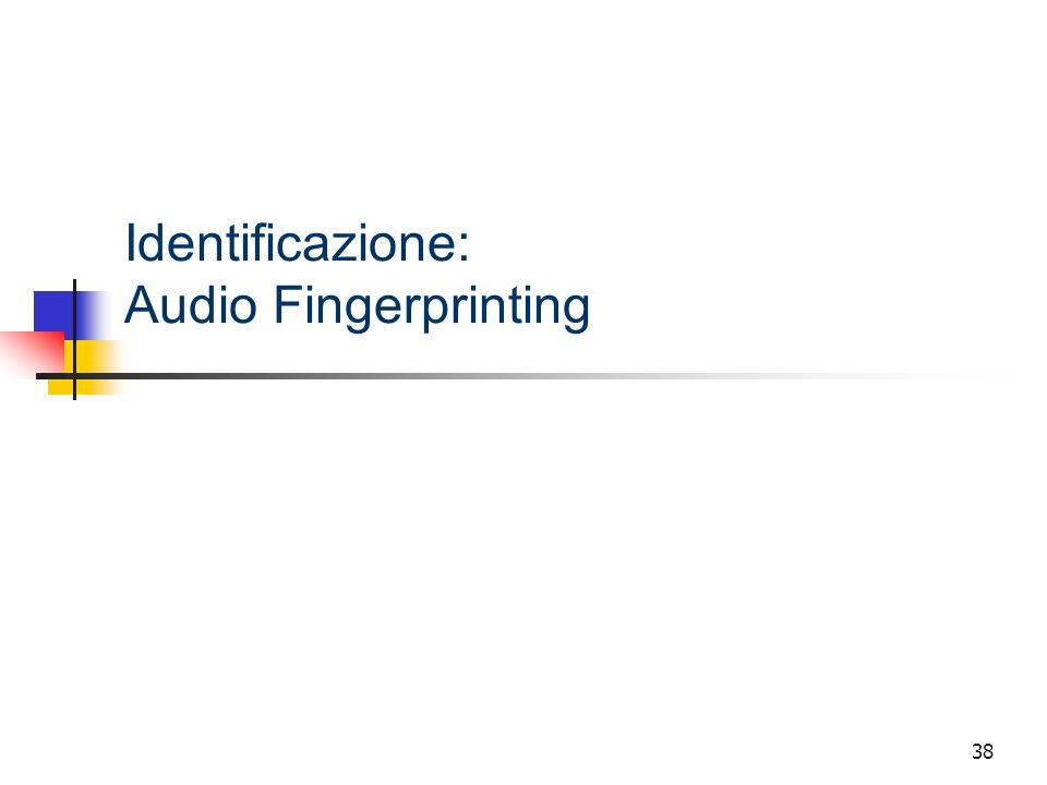 38 Identificazione: Audio Fingerprinting