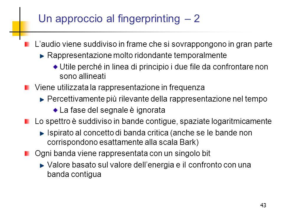 43 Un approccio al fingerprinting – 2 Laudio viene suddiviso in frame che si sovrappongono in gran parte Rappresentazione molto ridondante temporalmen