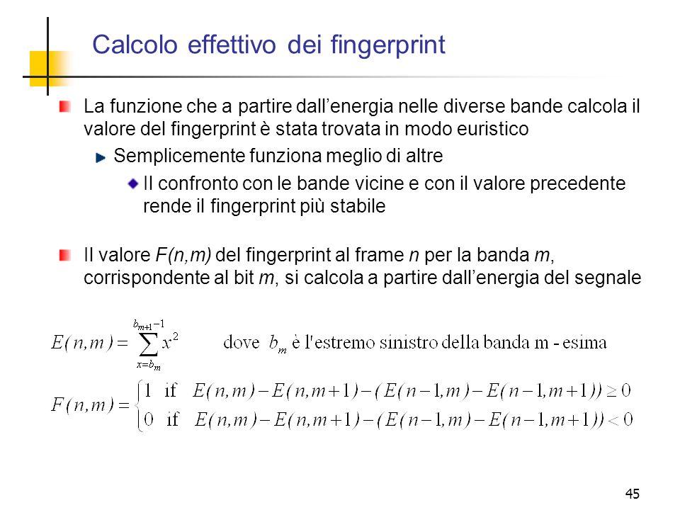 45 Calcolo effettivo dei fingerprint La funzione che a partire dallenergia nelle diverse bande calcola il valore del fingerprint è stata trovata in mo