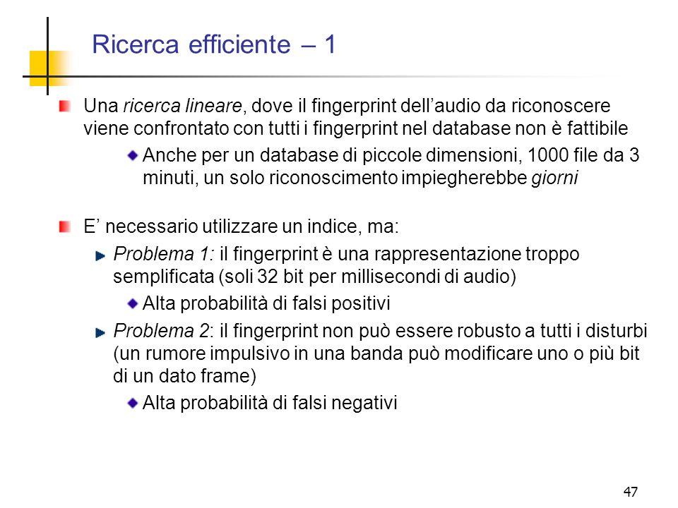 47 Ricerca efficiente – 1 Una ricerca lineare, dove il fingerprint dellaudio da riconoscere viene confrontato con tutti i fingerprint nel database non