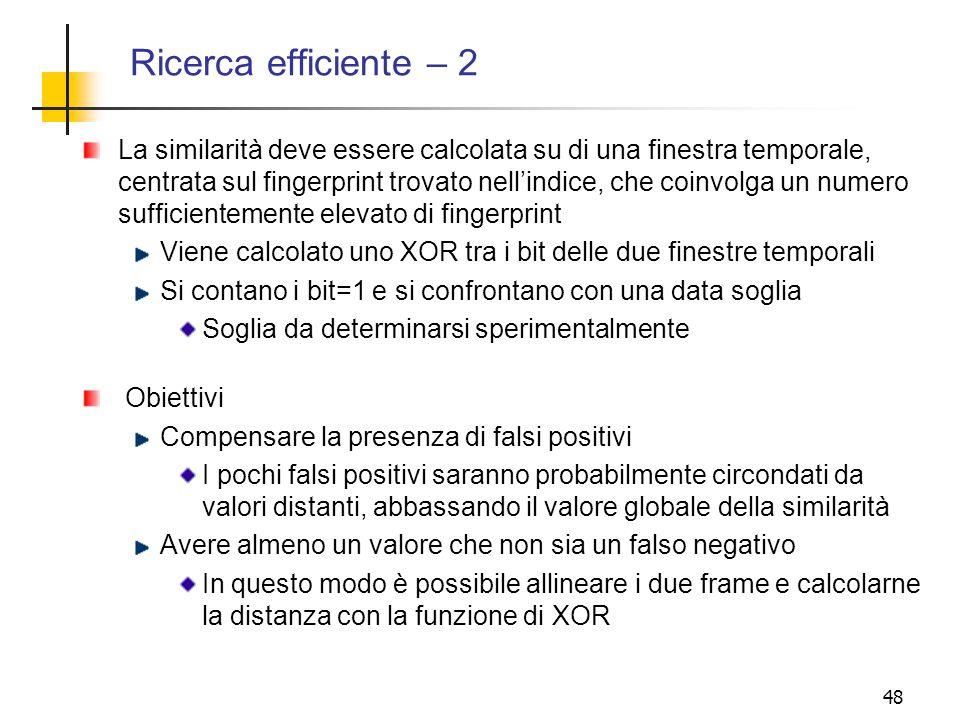 48 Ricerca efficiente – 2 La similarità deve essere calcolata su di una finestra temporale, centrata sul fingerprint trovato nellindice, che coinvolga