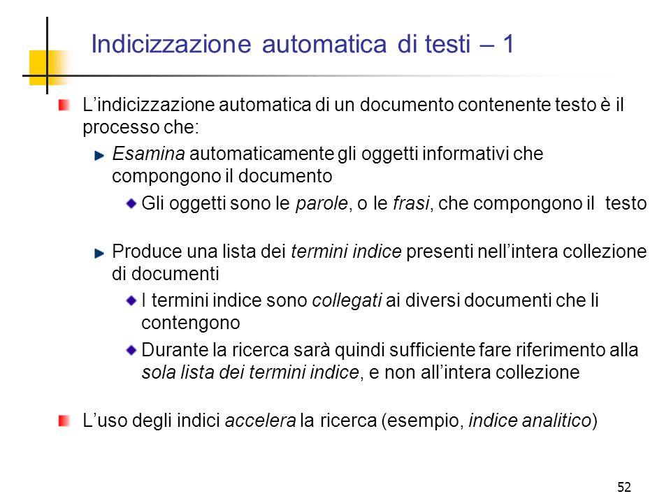 52 Indicizzazione automatica di testi – 1 Lindicizzazione automatica di un documento contenente testo è il processo che: Esamina automaticamente gli o
