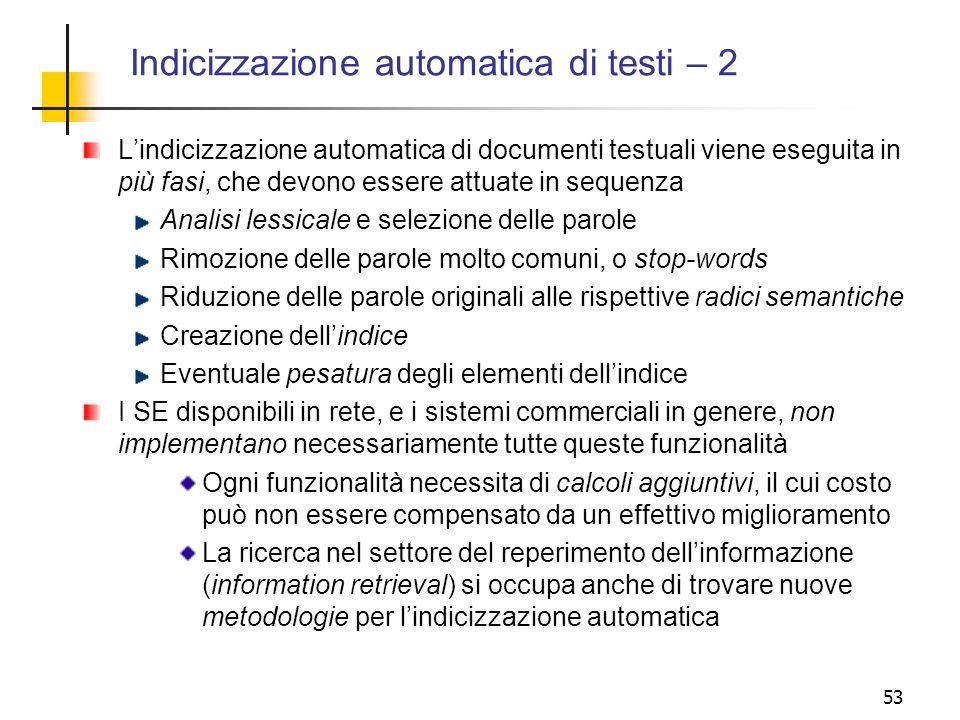 53 Indicizzazione automatica di testi – 2 Lindicizzazione automatica di documenti testuali viene eseguita in più fasi, che devono essere attuate in se