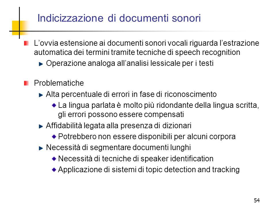 54 Indicizzazione di documenti sonori Lovvia estensione ai documenti sonori vocali riguarda lestrazione automatica dei termini tramite tecniche di spe