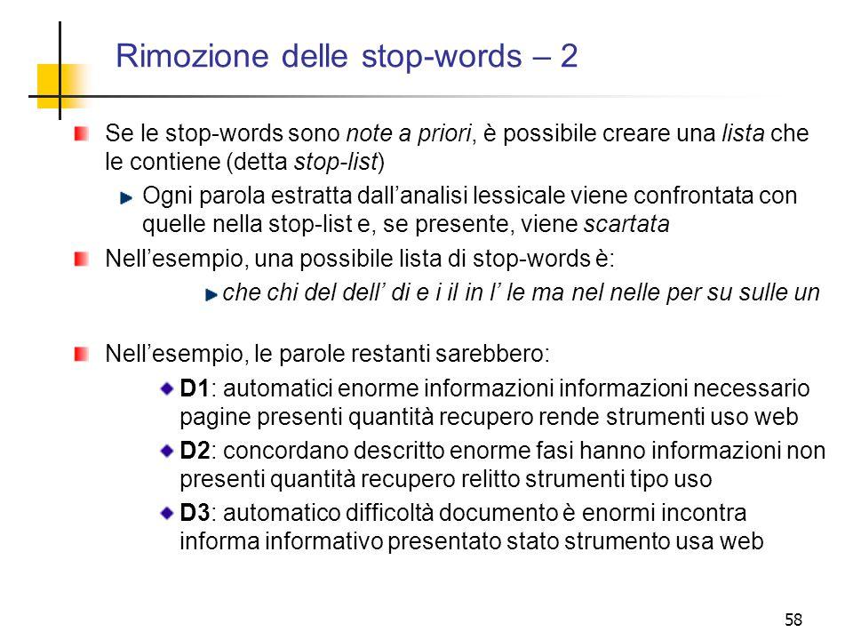 58 Rimozione delle stop-words – 2 Se le stop-words sono note a priori, è possibile creare una lista che le contiene (detta stop-list) Ogni parola estr