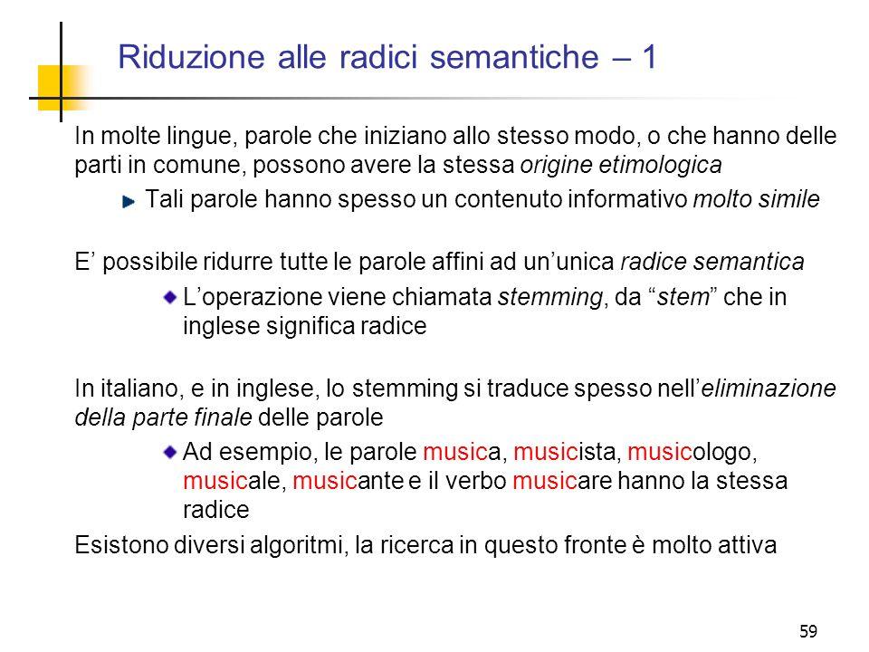 59 Riduzione alle radici semantiche – 1 In molte lingue, parole che iniziano allo stesso modo, o che hanno delle parti in comune, possono avere la ste