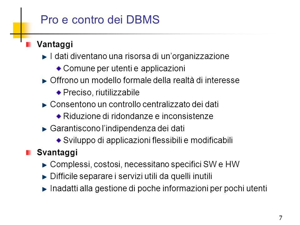 7 Vantaggi I dati diventano una risorsa di unorganizzazione Comune per utenti e applicazioni Offrono un modello formale della realtà di interesse Prec