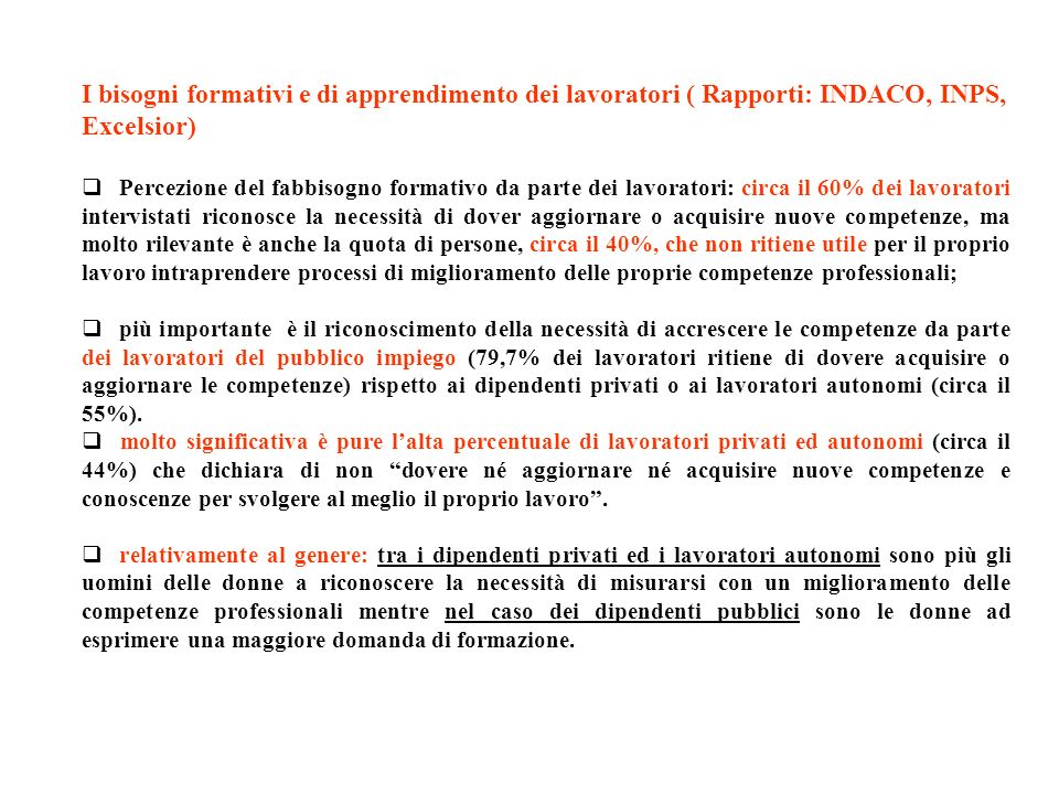 I bisogni formativi e di apprendimento dei lavoratori ( Rapporti: INDACO, INPS, Excelsior) Percezione del fabbisogno formativo da parte dei lavoratori