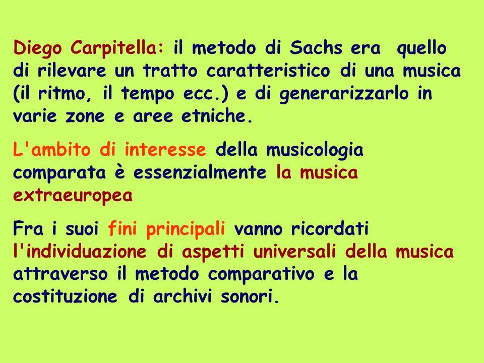 Diego Carpitella: il metodo di Sachs era quello di rilevare un tratto caratteristico di una musica (il ritmo, il tempo ecc.) e di generarizzarlo in va
