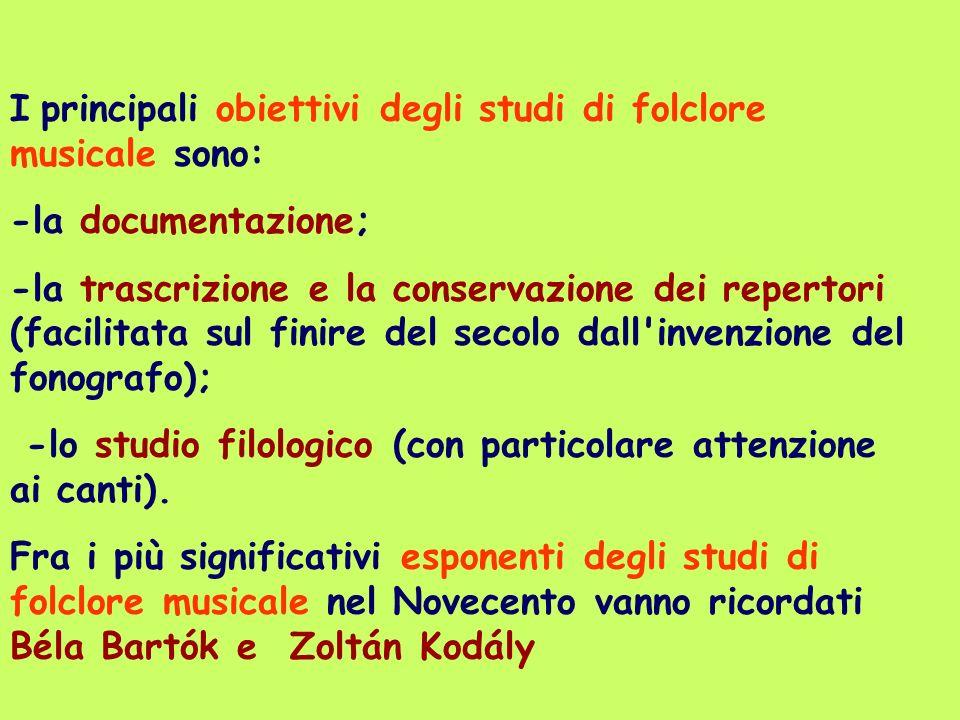 I principali obiettivi degli studi di folclore musicale sono: -la documentazione; -la trascrizione e la conservazione dei repertori (facilitata sul fi