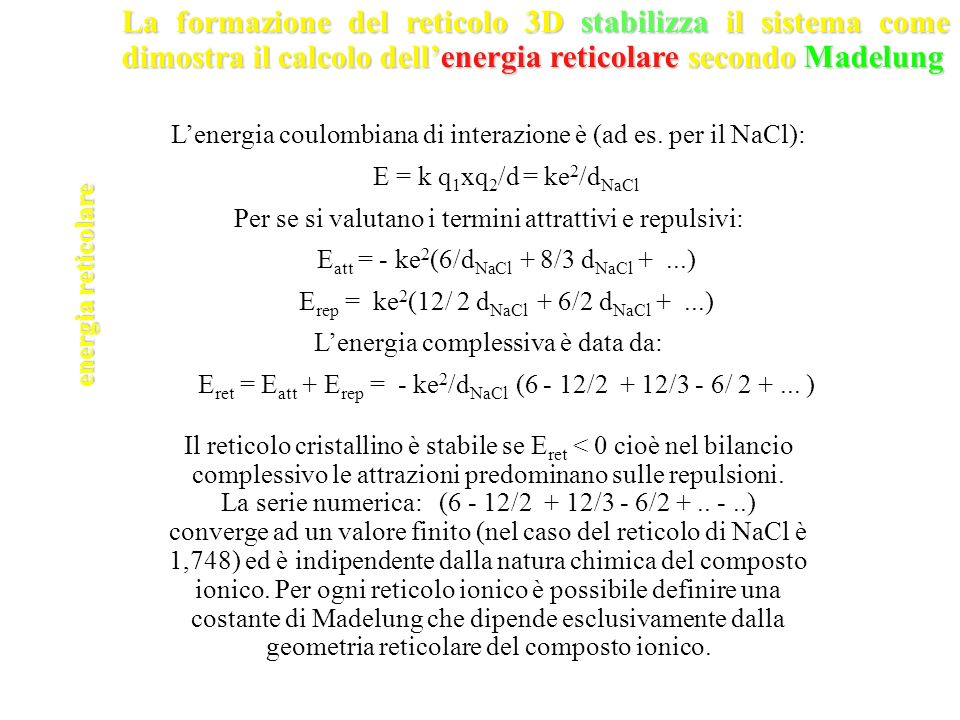 energia reticolare La formazione del reticolo 3D stabilizza il sistema come dimostra il calcolo dellenergia reticolare secondo Madelung Lenergia coulo