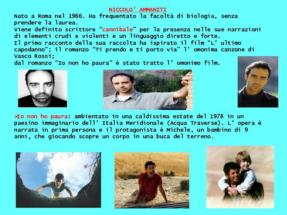 NICCOLO AMMANITI Nato a Roma nel 1966. Ha frequentato la facoltà di biologia, senza prendere la laurea. Viene definito scrittore cannibale per la pres