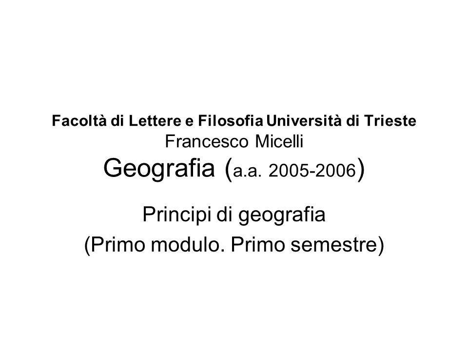 Facoltà di Lettere e Filosofia Università di Trieste Francesco Micelli Geografia ( a.a. 2005-2006 ) Principi di geografia (Primo modulo. Primo semestr