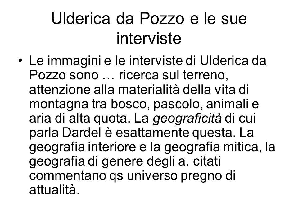 Ulderica da Pozzo e le sue interviste Le immagini e le interviste di Ulderica da Pozzo sono … ricerca sul terreno, attenzione alla materialità della v