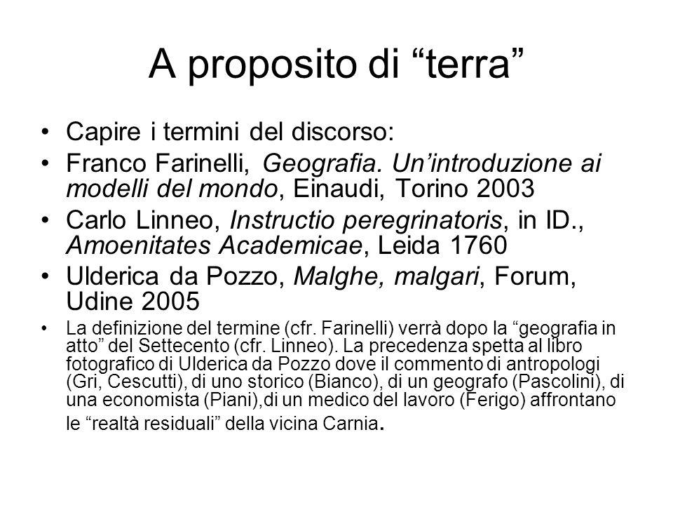 A proposito di terra Capire i termini del discorso: Franco Farinelli, Geografia. Unintroduzione ai modelli del mondo, Einaudi, Torino 2003 Carlo Linne