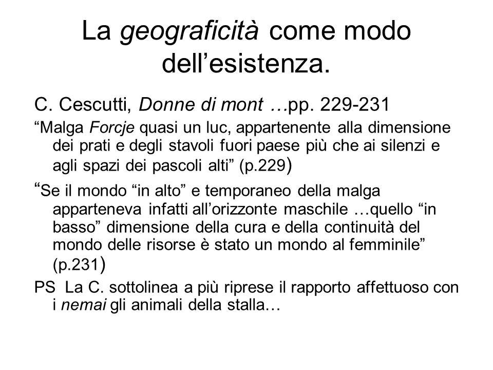 La geograficità come modo dellesistenza. C. Cescutti, Donne di mont …pp. 229-231 Malga Forcje quasi un luc, appartenente alla dimensione dei prati e d