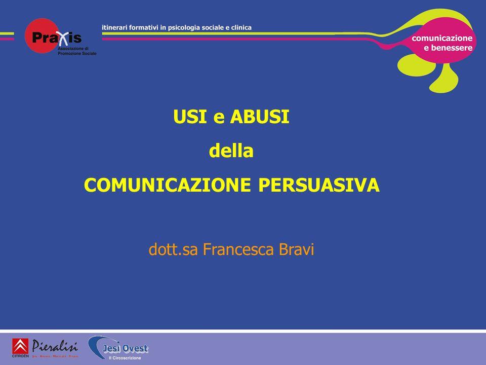USI e ABUSI della COMUNICAZIONE PERSUASIVA dott.sa Francesca Bravi