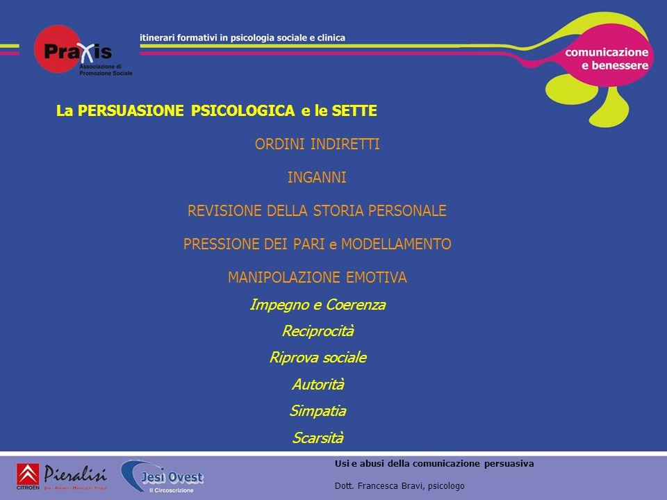 La PERSUASIONE PSICOLOGICA e le SETTE ORDINI INDIRETTI INGANNI REVISIONE DELLA STORIA PERSONALE PRESSIONE DEI PARI e MODELLAMENTO MANIPOLAZIONE EMOTIV