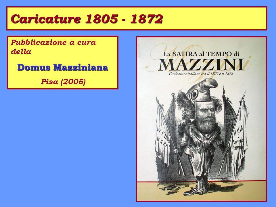 Caricature 1805 - 1872 Pubblicazione a cura della Domus Mazziniana Pisa (2005)