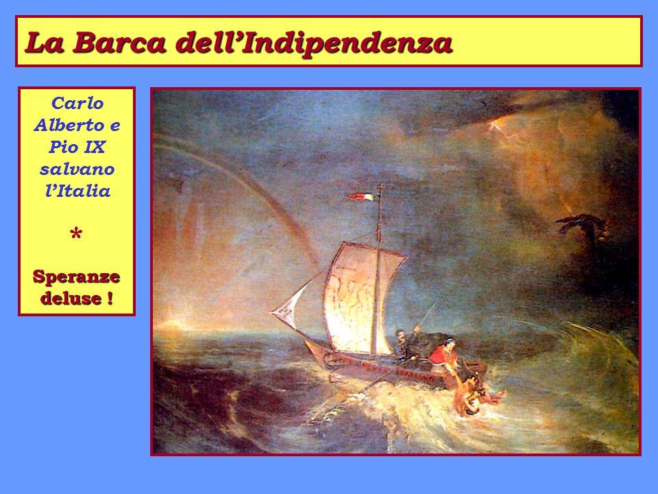 La Barca dellIndipendenza Carlo Alberto e Pio IX salvano lItalia * Speranze deluse !