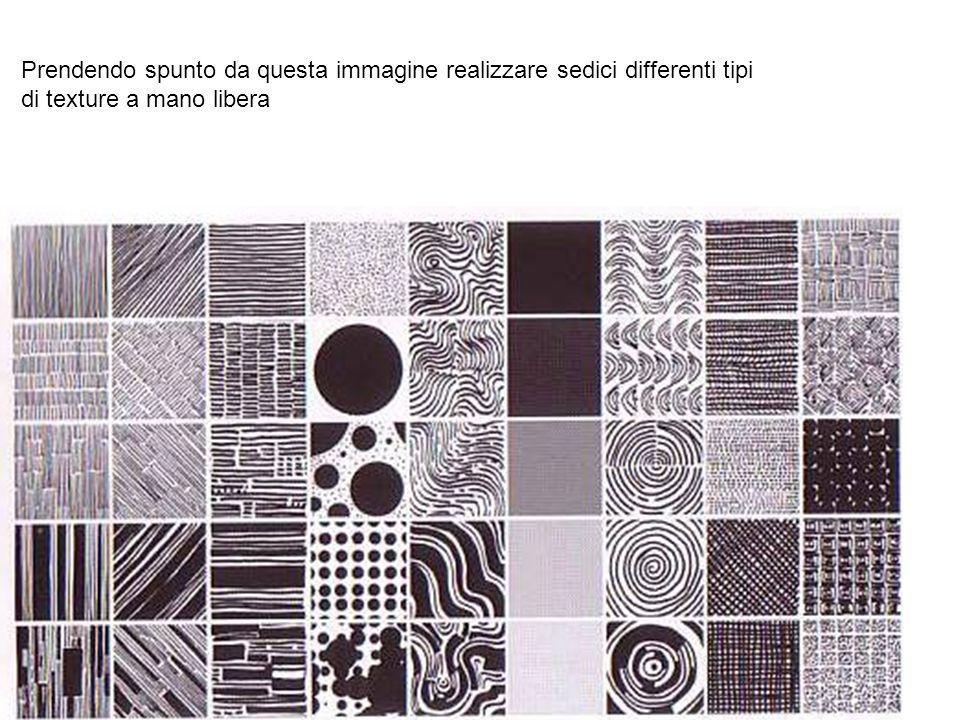 32 Prendendo spunto da questa immagine realizzare sedici differenti tipi di texture a mano libera
