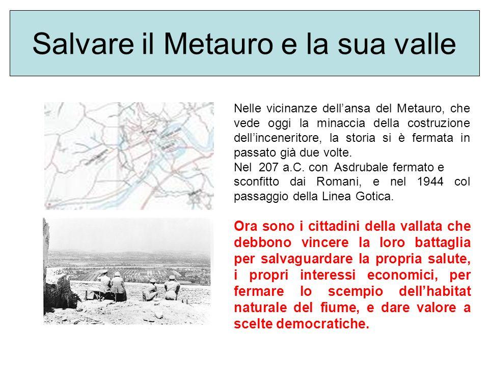 Salvare il Metauro e la sua valle Nelle vicinanze dellansa del Metauro, che vede oggi la minaccia della costruzione dellinceneritore, la storia si è fermata in passato già due volte.