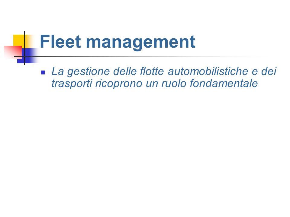 Fleet management La gestione delle flotte automobilistiche e dei trasporti ricoprono un ruolo fondamentale