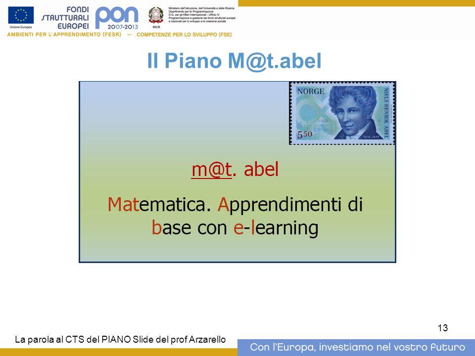 13 Il Piano M@t.abel La parola al CTS del PIANO Slide del prof Arzarello