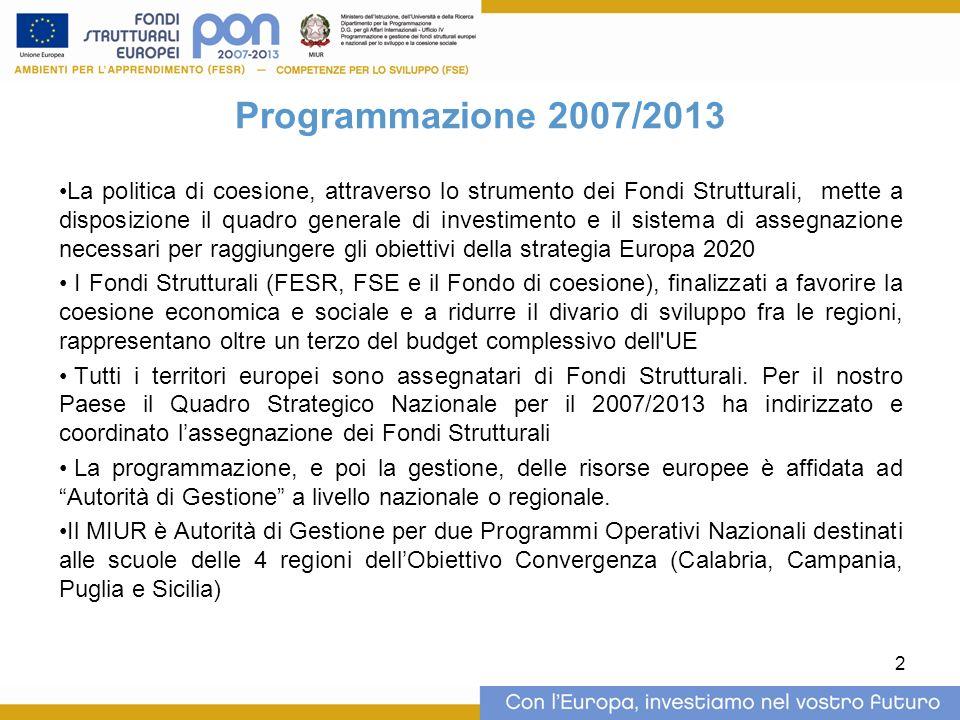 2 Programmazione 2007/2013 La politica di coesione, attraverso lo strumento dei Fondi Strutturali, mette a disposizione il quadro generale di investimento e il sistema di assegnazione necessari per raggiungere gli obiettivi della strategia Europa 2020 I Fondi Strutturali (FESR, FSE e il Fondo di coesione), finalizzati a favorire la coesione economica e sociale e a ridurre il divario di sviluppo fra le regioni, rappresentano oltre un terzo del budget complessivo dell UE Tutti i territori europei sono assegnatari di Fondi Strutturali.