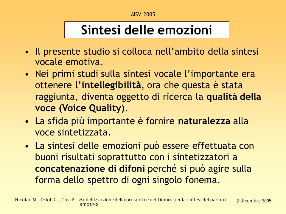 Nicolao M., Drioli C., Cosi P. Modellizzazione della prosodia e del timbro per la sintesi del parlato emotivo 2 dicembre 2005 AISV 2005 Convertire un