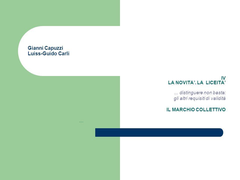 Gianni Capuzzi Luiss-Guido Carli IV LA NOVITA. LA LICEITA... distinguere non basta: gli altri requisiti di validità IL MARCHIO COLLETTIVO …